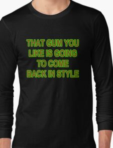 THAT GUM YOU LIKE Long Sleeve T-Shirt