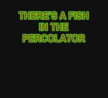 FISH IN THE PERCOLATOR Unisex T-Shirt