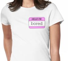 Hello I'm Bored name tag Womens Fitted T-Shirt