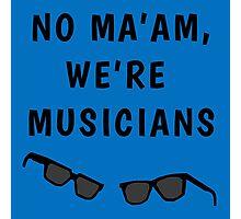 "Blues Borthers: ""No Ma'am ,We're Musicians"" Photographic Print"