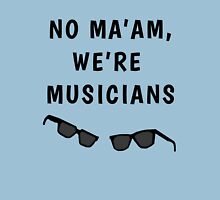 """Blues Borthers: """"No Ma'am ,We're Musicians"""" Unisex T-Shirt"""