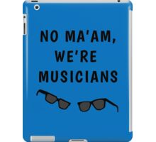 "Blues Borthers: ""No Ma'am ,We're Musicians"" iPad Case/Skin"