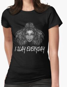 I Slay Everyday Womens Fitted T-Shirt