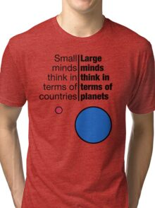 Small Minds and Large Minds Tri-blend T-Shirt