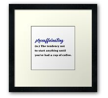 procaffeinating coffee procrastination caffeine Framed Print