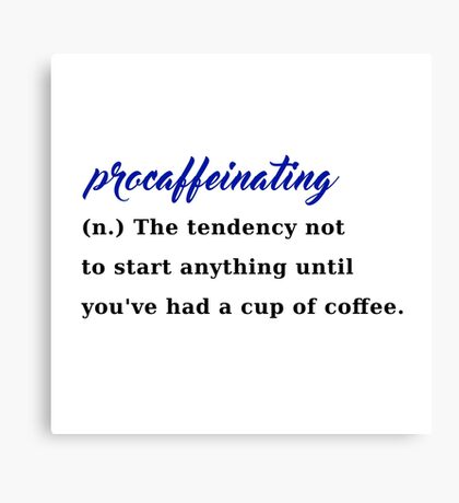 procaffeinating coffee procrastination caffeine Canvas Print