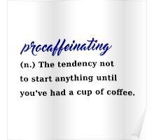 procaffeinating coffee procrastination caffeine Poster