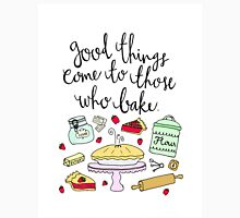 """""""Good Things Come to Those Who Bake"""" Unisex T-Shirt"""