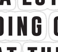 Not a lot going on at the moment Sticker