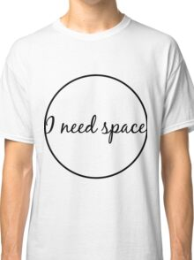 i need space Classic T-Shirt