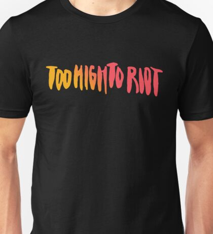 Too high to riot Unisex T-Shirt