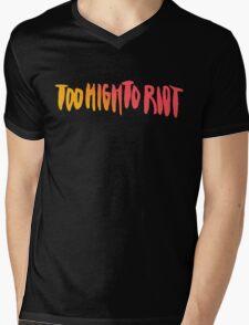 Too high to riot Mens V-Neck T-Shirt