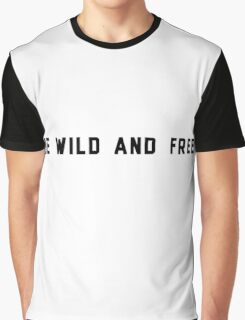 be wild and free Graphic T-Shirt