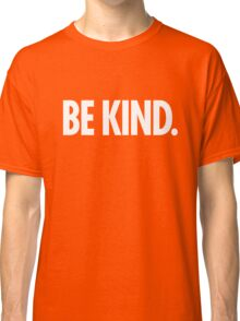 Be Kind - Bold White Type Classic T-Shirt