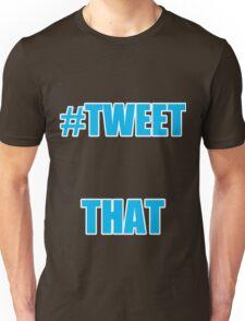 #TWEET THAT Unisex T-Shirt