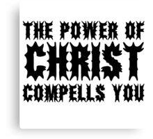 The Exorcist Quote Horror Movie Film The Power of Christ compells you Canvas Print
