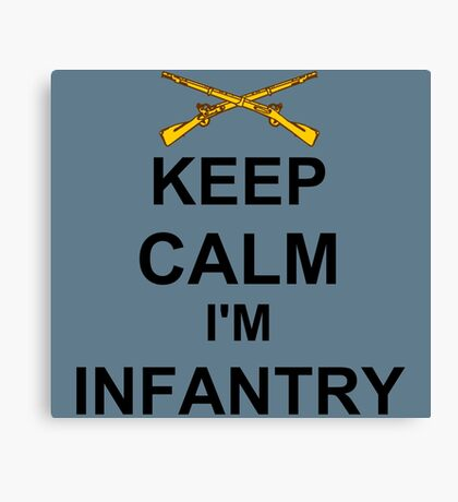 Keep Calm I'm Infantry Canvas Print