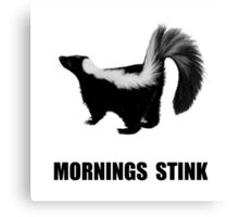 Mornings Stink Canvas Print