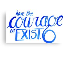 """Have the Courage to Exist"" danisnotonfire quote Canvas Print"