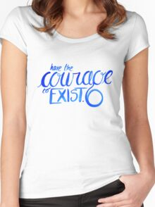 """Have the Courage to Exist"" danisnotonfire quote Women's Fitted Scoop T-Shirt"