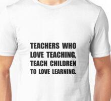Teachers Teach Unisex T-Shirt