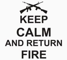 Keep Calm and Return Fire Kids Tee