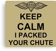 Keep Calm I Packed Your Chute - Riggers Canvas Print