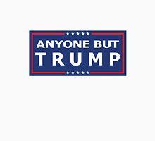 ANYONE BUT TRUMP - 2016 Election! Unisex T-Shirt