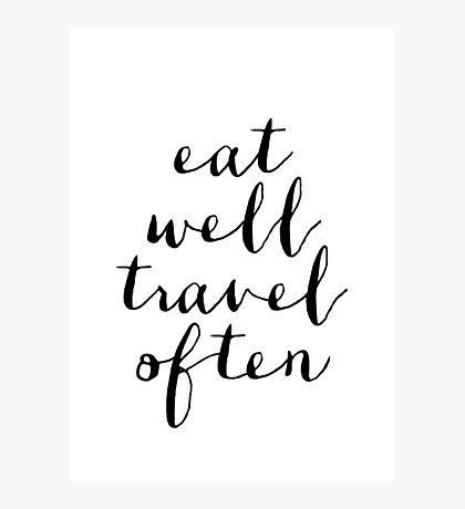 Eat well travel often Photographic Print