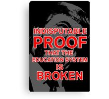 Trump: Proof the Education System is Broken Canvas Print