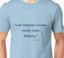 Well behaved women... Unisex T-Shirt