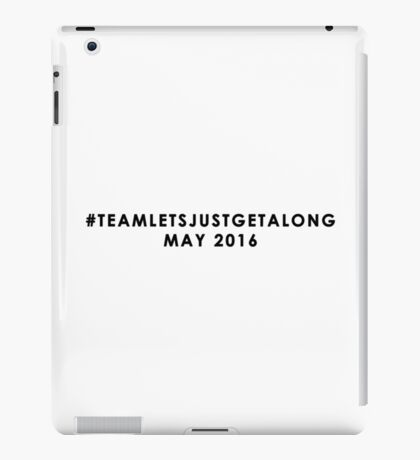Team: Let's Just Get Along, May 2016 (black) iPad Case/Skin