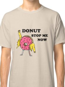Donut Stop Me Now Classic T-Shirt