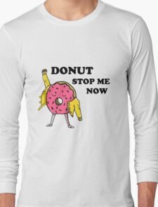 Donut Stop Me Now Long Sleeve T-Shirt