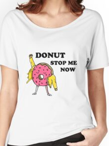 Donut Stop Me Now Women's Relaxed Fit T-Shirt