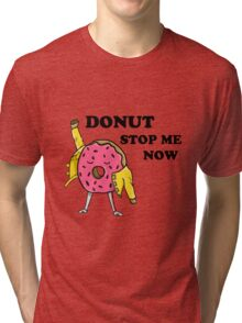 Donut Stop Me Now Tri-blend T-Shirt