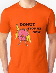 Donut Stop Me Now Unisex T-Shirt