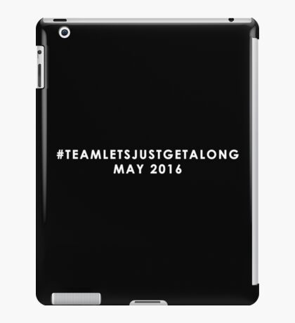 Team: Let's Just Get Along, May 2016 (white) iPad Case/Skin
