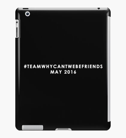 Team: Why Can't We Be Friends, May 2016 (white) iPad Case/Skin