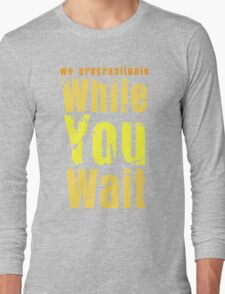 While you wait Long Sleeve T-Shirt