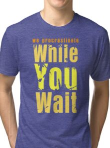 While you wait Tri-blend T-Shirt