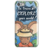 Be Brave and Explore Your World iPhone Case/Skin