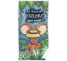 Be Brave and Explore Your World Poster