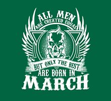 All men are created equal Only the best are born in March TShirt Hoodie Mug Unisex T-Shirt