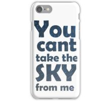 You can't take the sky from me iPhone Case/Skin