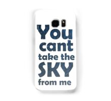 You can't take the sky from me Samsung Galaxy Case/Skin