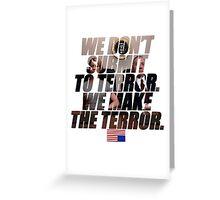 We make the terror Greeting Card