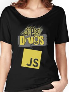 Sex, drugs and JavaScript Women's Relaxed Fit T-Shirt