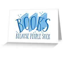 BOOKS (because people suck) Greeting Card