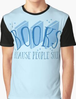 BOOKS (because people suck) Graphic T-Shirt